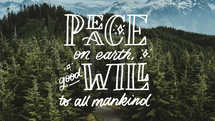 Peace on earth, goodwill to all mankind