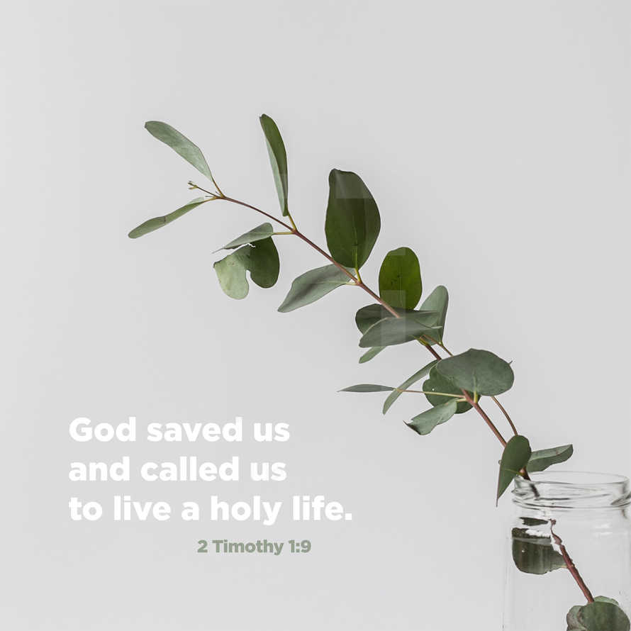 God saved us and called us to live a holy life. – 2 Timothy 1:9