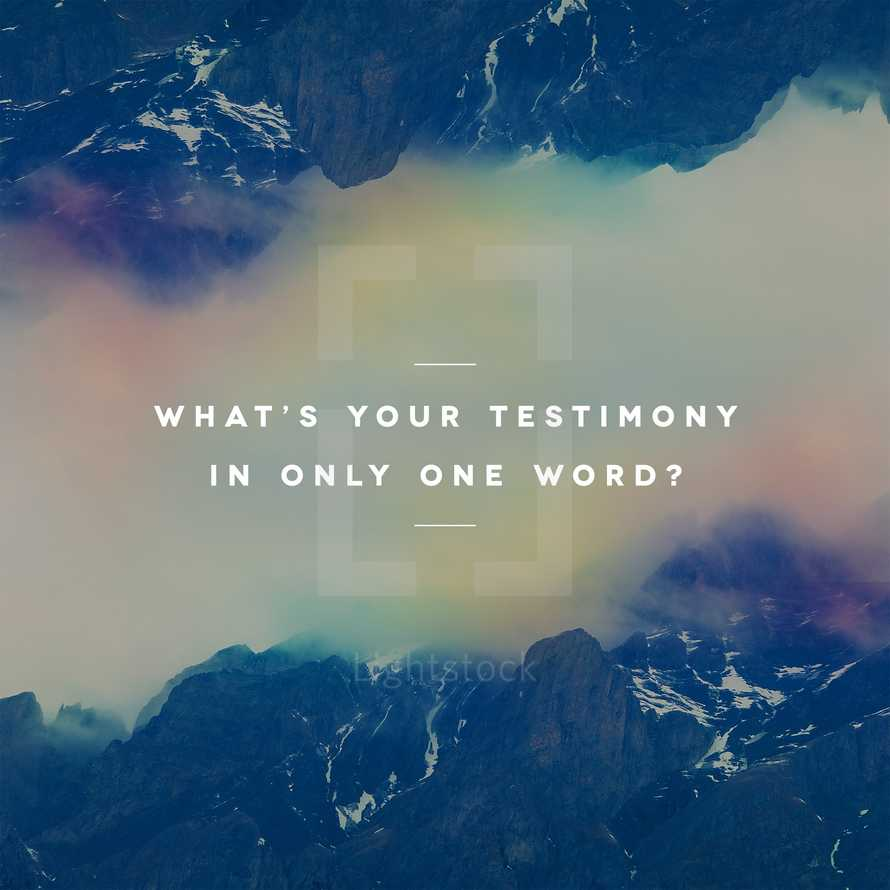 What's your testimony in only one word?