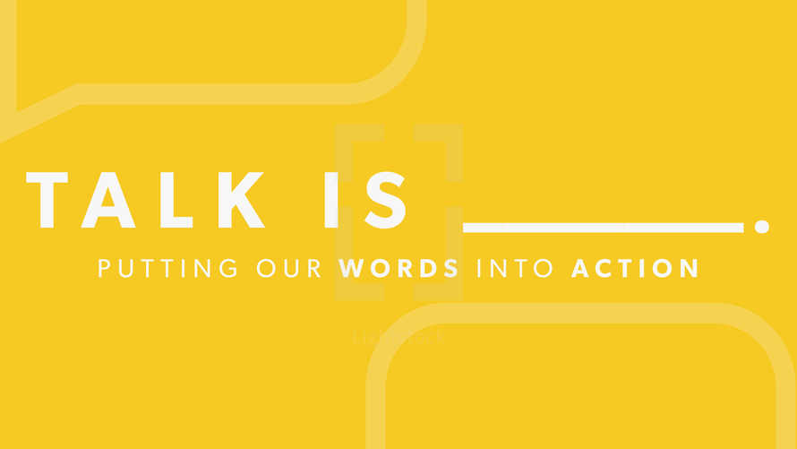 Talk Is: Putting Words Into Action