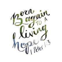 Born Again to a living Hope 1 Peter 1:3
