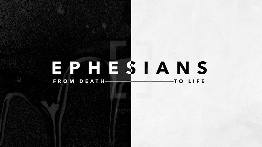 Ephesians: From Death to Life