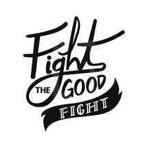 Fight the Good Fight