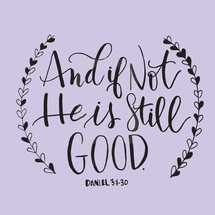 and if not he is still good, Daniel 3:1-30