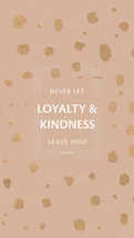 Never let loyalty and kindness leave you! – Proverbs 3:3