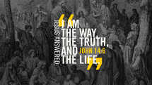 "Jesus answered, ""I am the way, the truth, and the life."" – John 14:6"