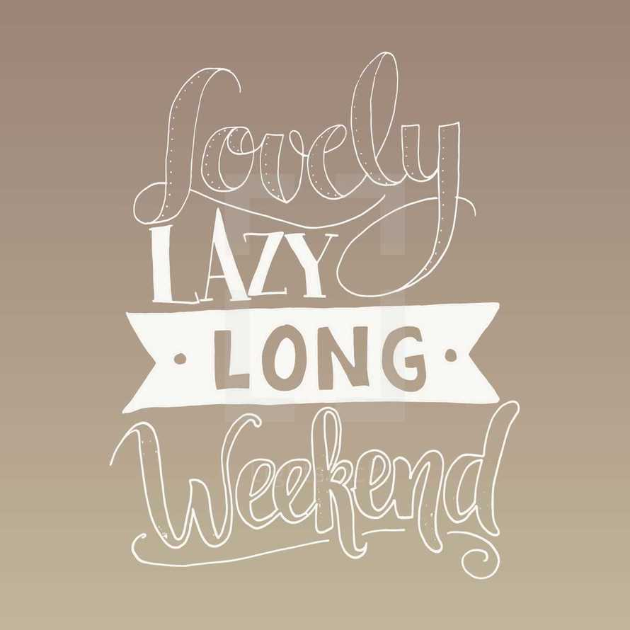 Lovely Lazy Long Weekend