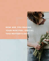 How are you making your mom feel special this Mother's Day?