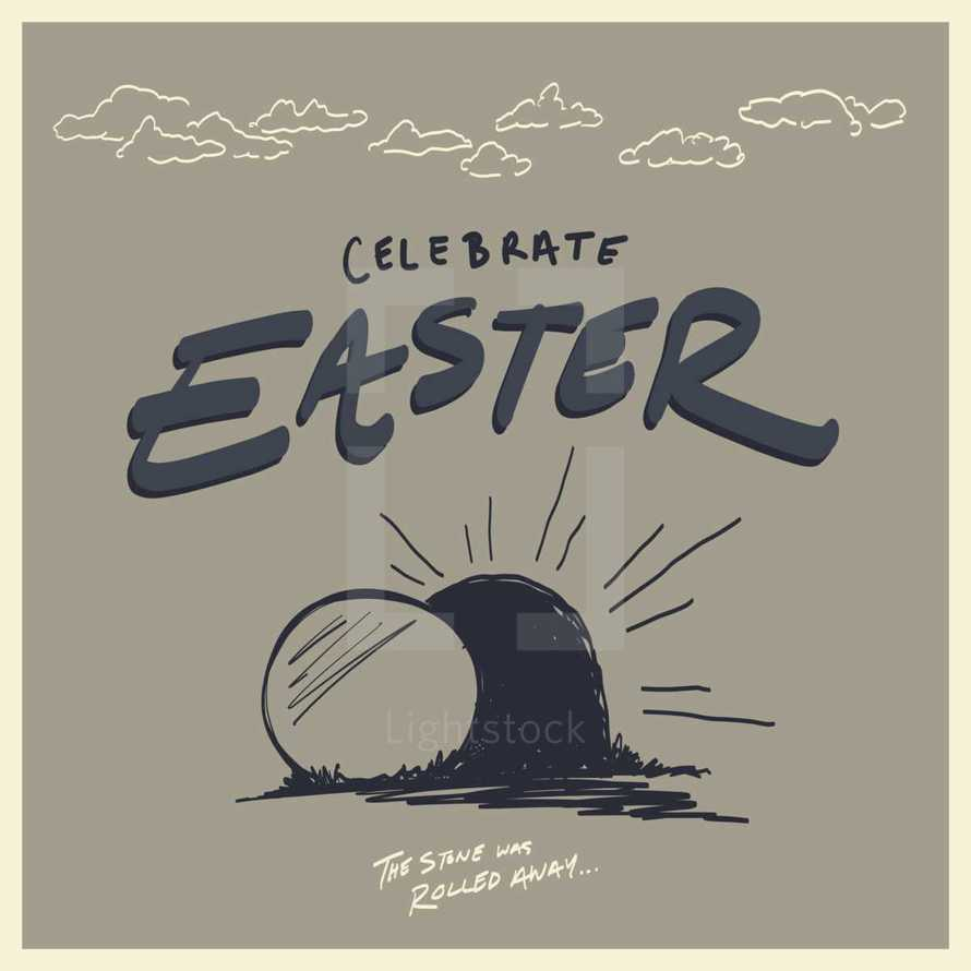 Celebrate Easter, the stone was rolled away