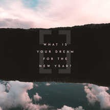 What is your dream for the new year?
