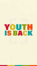 Youth is back