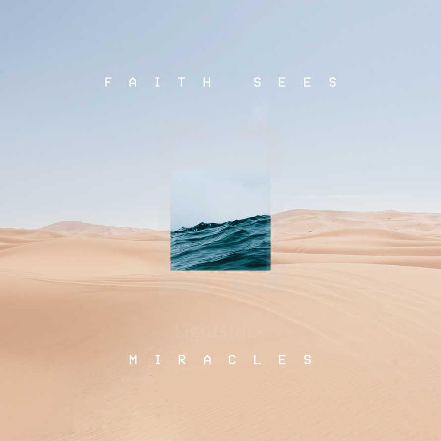 Faith sees miracles.