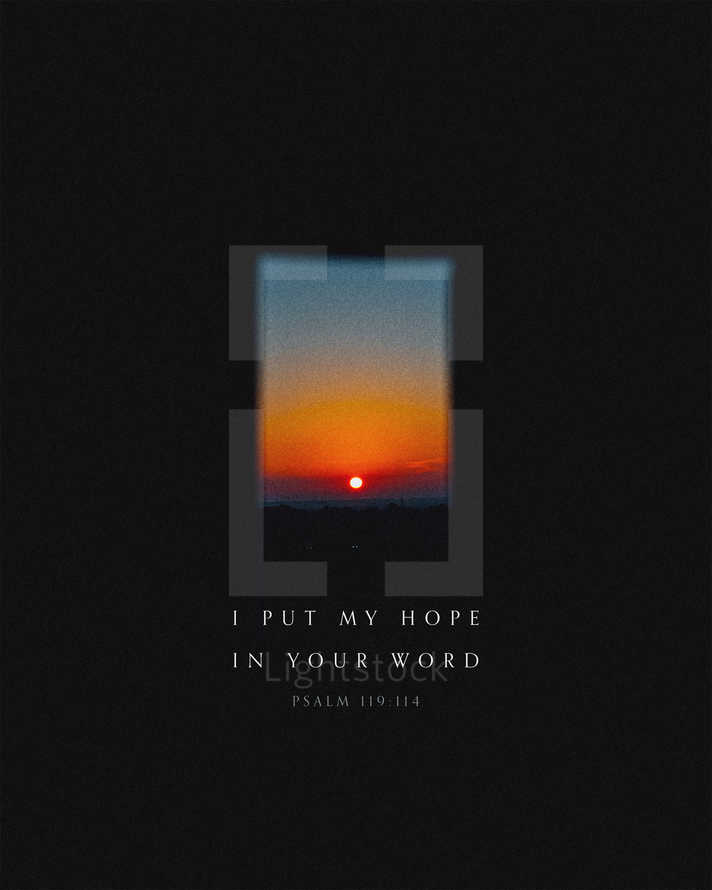 I put my hope in Your word. – Psalm 119:114