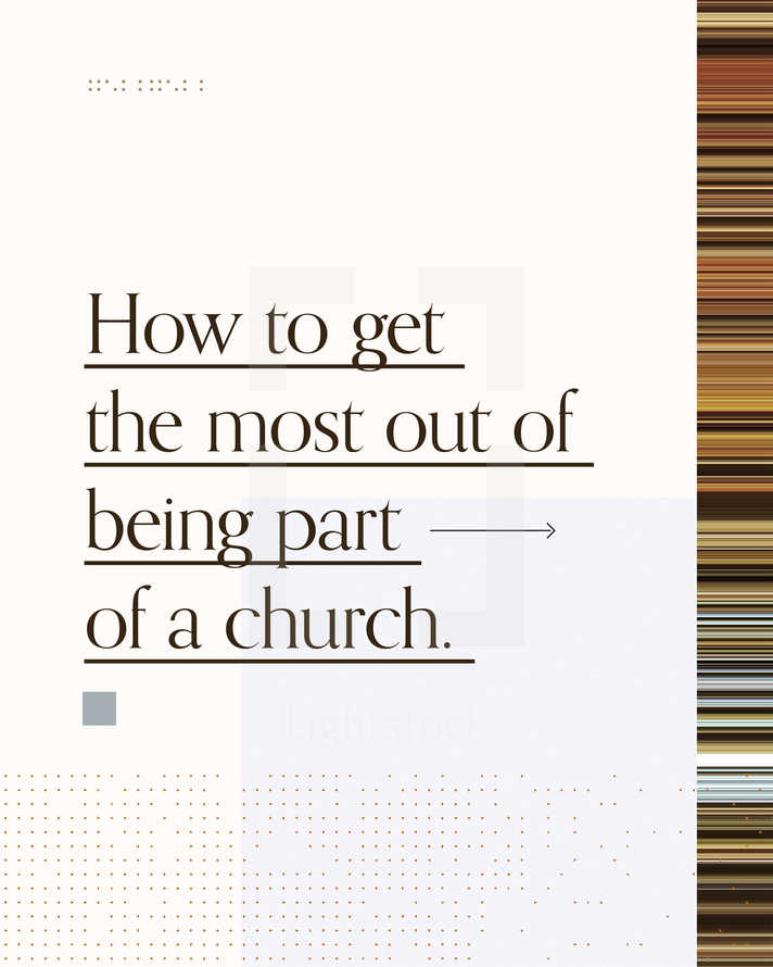How to get the most out of being part of a church. (1) Assume the best about others. (2) Be a true friend to people. (3) Learn from and teach others. (4) Encourage those around you.
