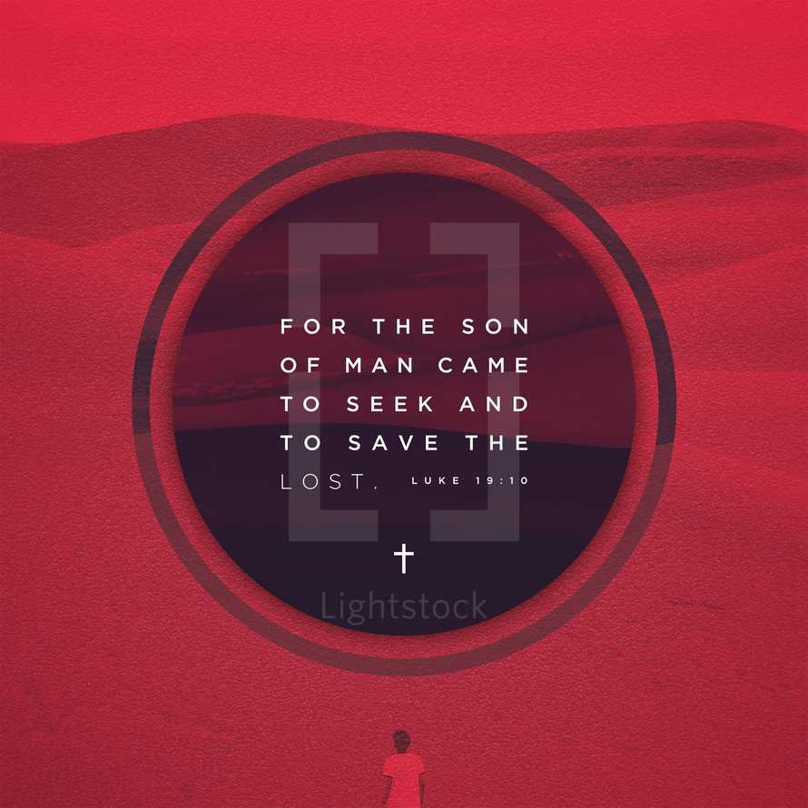 For the Son of Man came to seek and to save the lost. – Luke 19:10