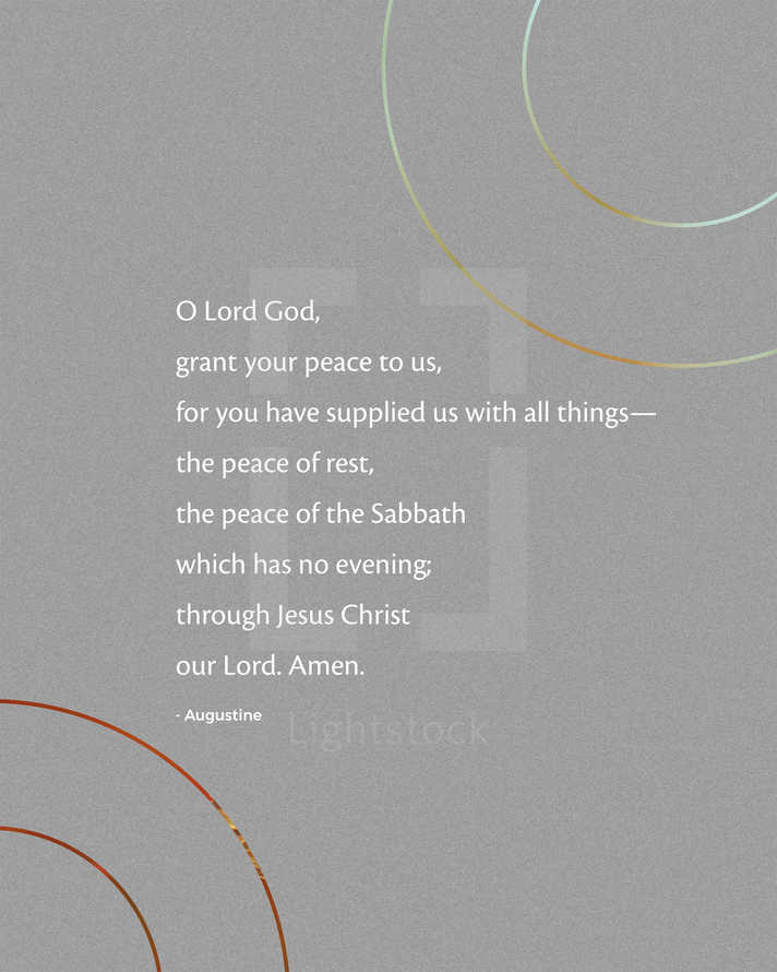 O Lord God, grant your peace to us, for you have supplied us with all things— the peace of rest, the peace of the Sabbath which has no evening; through Jesus Christ our Lord. Amen. – Augustine