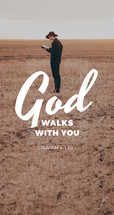 God walks with you