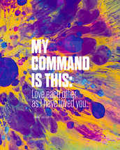 My command is this: Love each other as I have loved you. – John 15:12