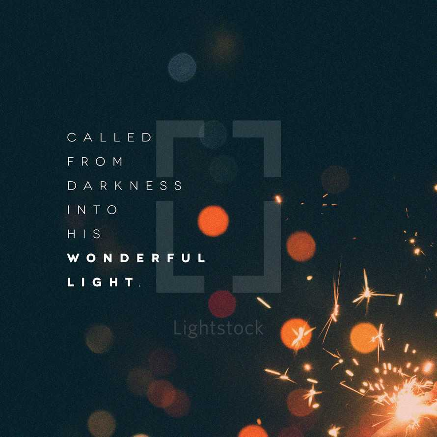 Called from darkness into His wonderful light.