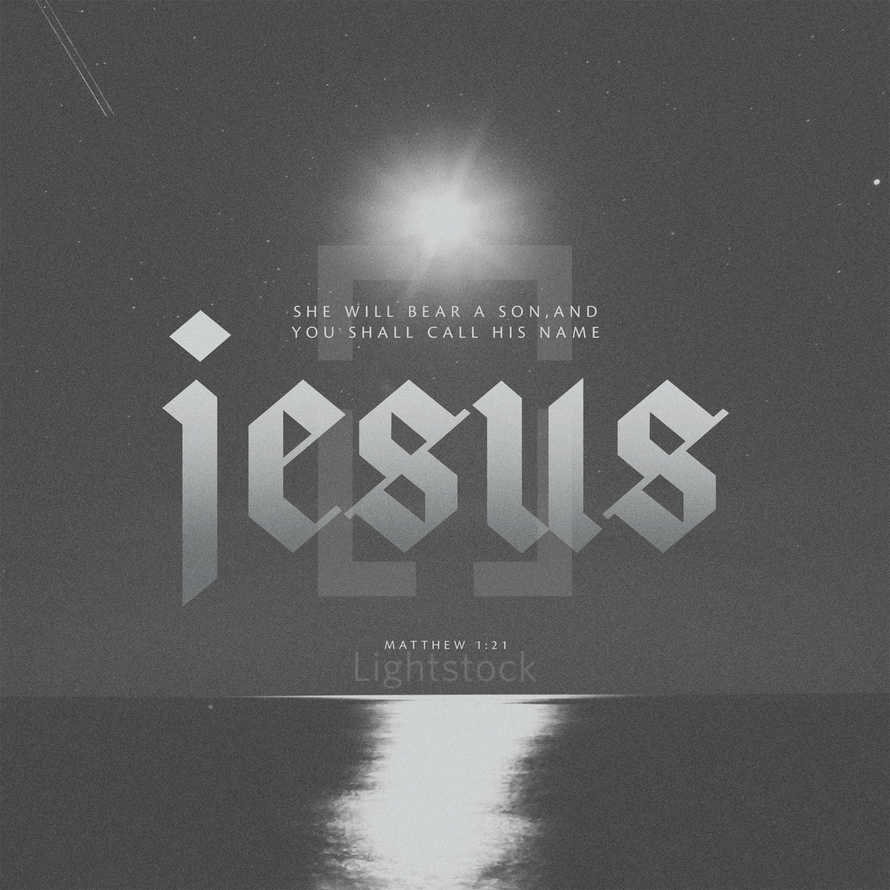 She will bear a son, and you shall call his name Jesus. – Matthew 1:21