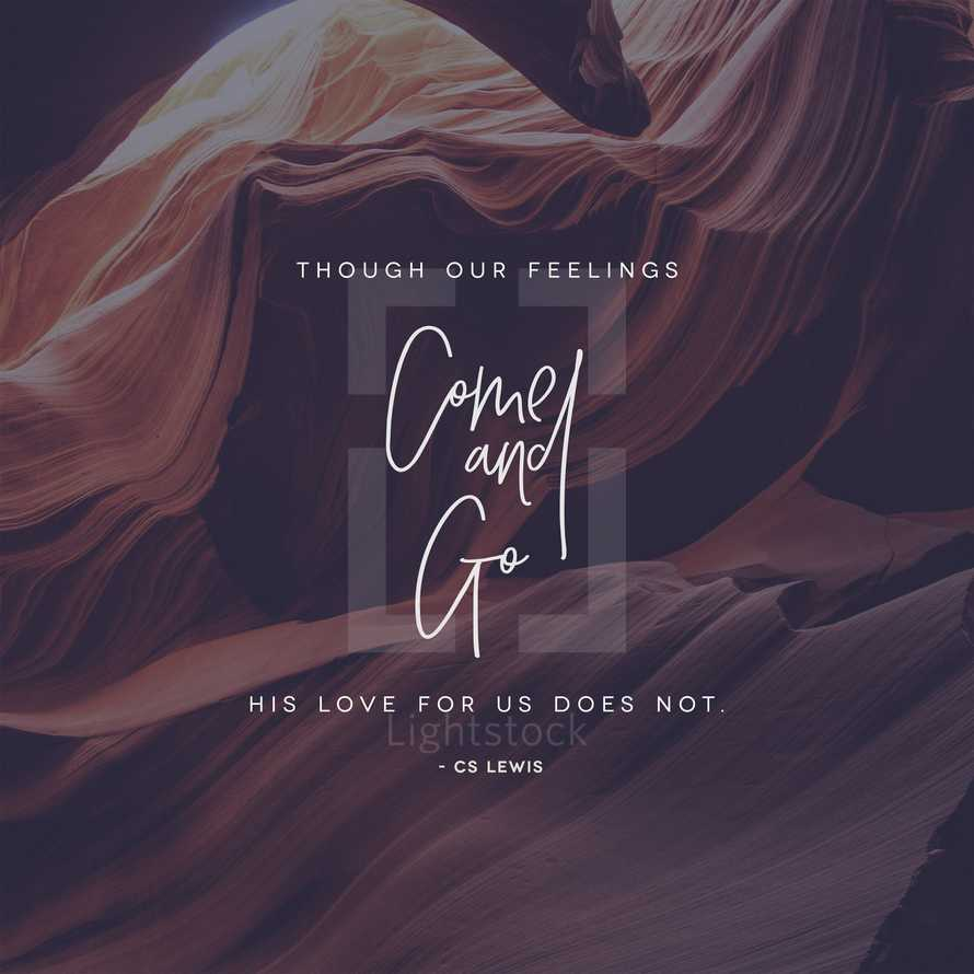 Though our feelings come and go, His love for us does not. – CS Lewis