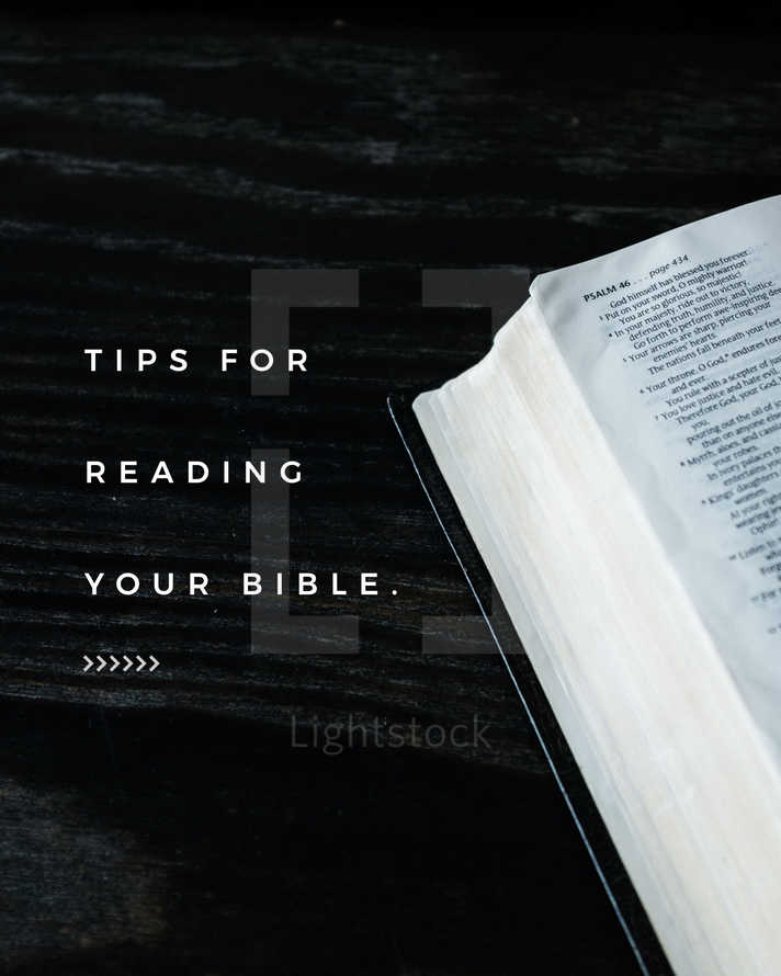 Tips for reading your Bible. (1) Read a little bit at a time. (2) Don't try to read from start to finish. (3) Understand the type of writing. If it's poetry, don't try to read massive amounts. Combine it with stories that read faster. (4) Start with an easy-to-read translation like the NLT or ESV. (5) Find a reading plan online and follow it.