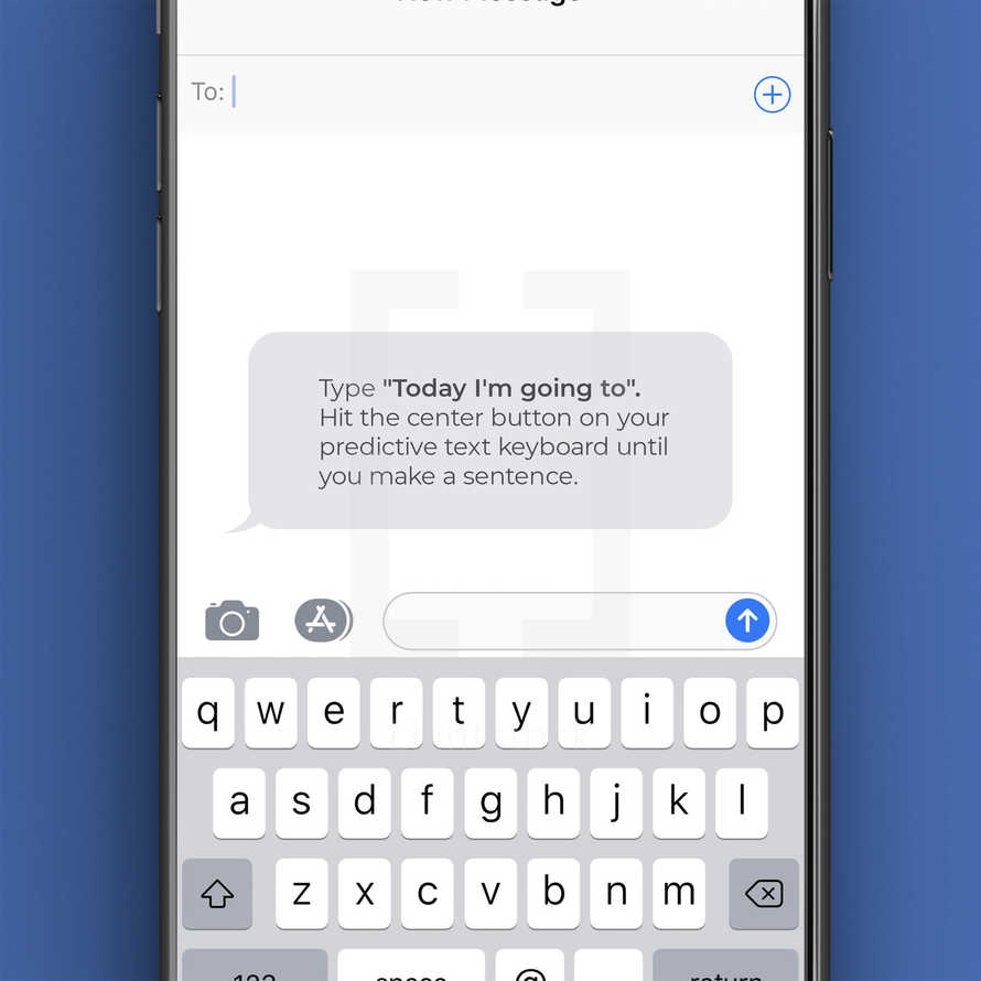 """Type """"Today I'm going to"""". Hit the center button on your predictive text keyboard until you make a sentence."""