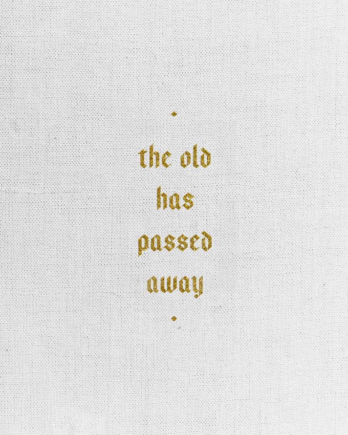 The old has passed away.