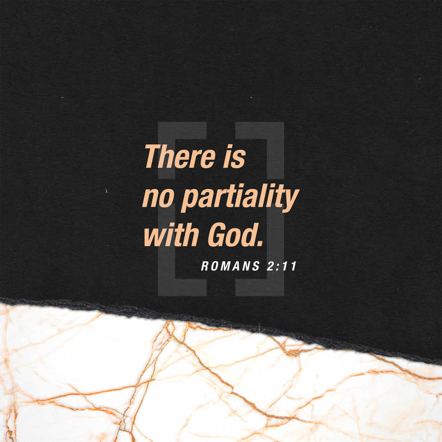 There is no partiality with God. – Romans 2:11