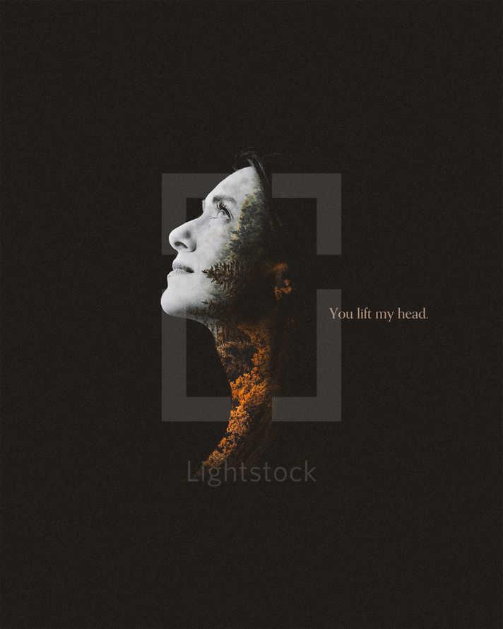You lift my head.