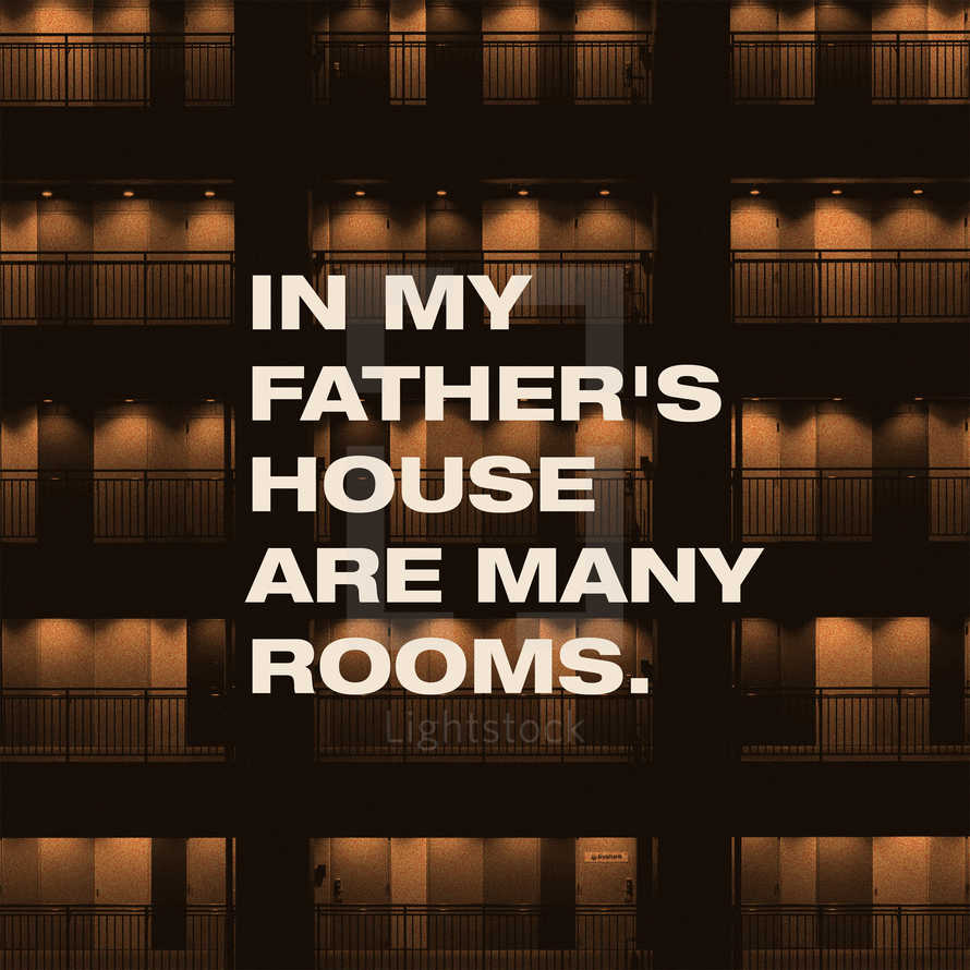 In my Father's house are many rooms.