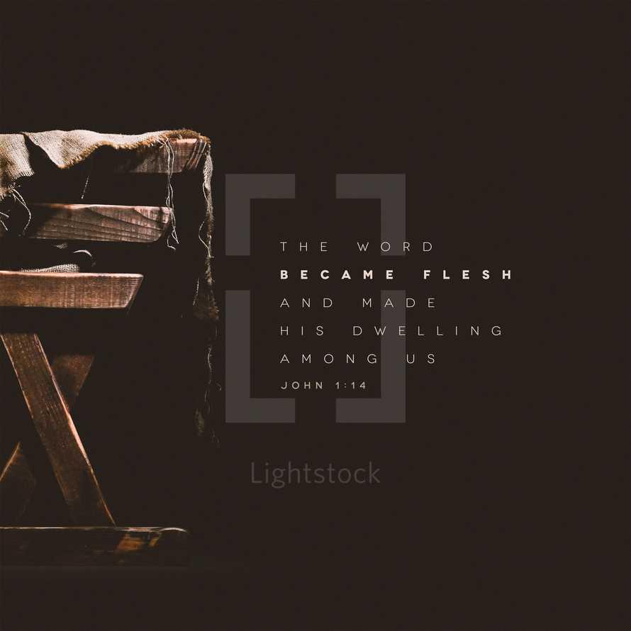 The Word became flesh and made his dwelling among us. – John 1:14