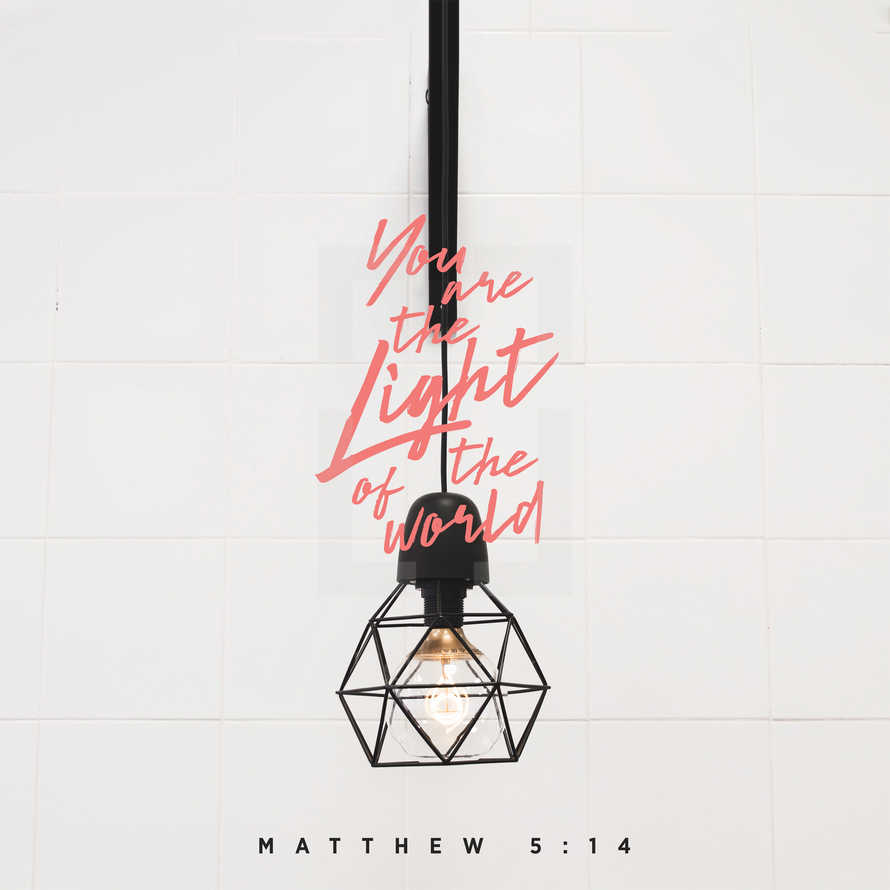 You are the light of the world. – Matthew 5:14