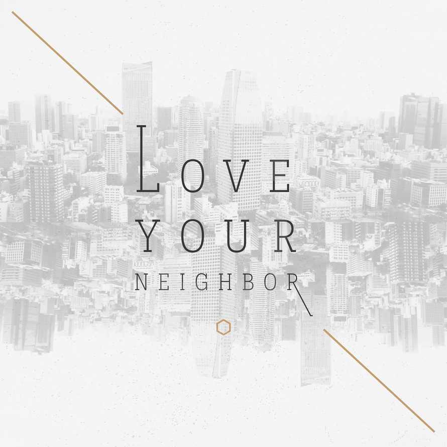 Love your neighbor.
