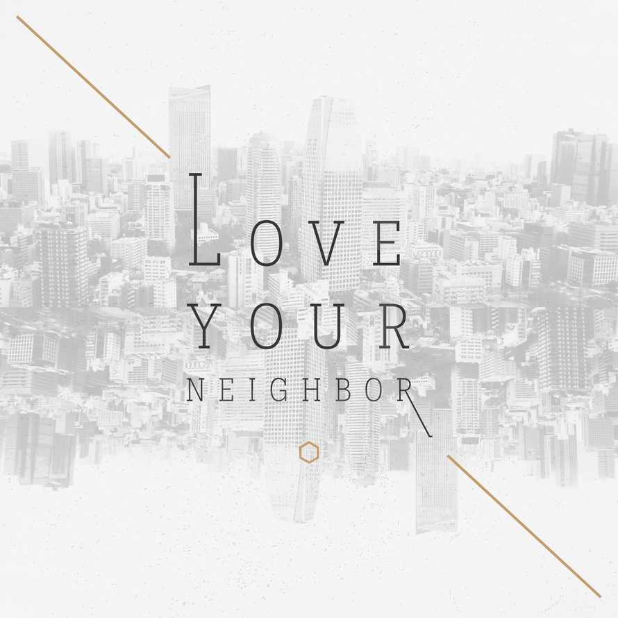 Love your neighbor.