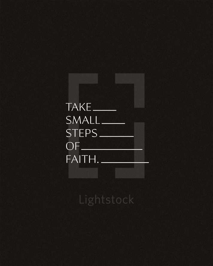 Take small steps of faith.