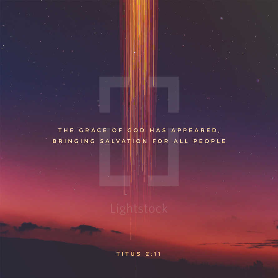 The grace of God has appeared, bringing salvation for all people. – Titus 2:11