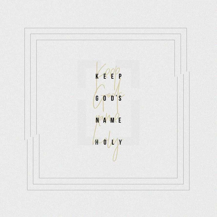 Commandment 3: Keep God's name holy