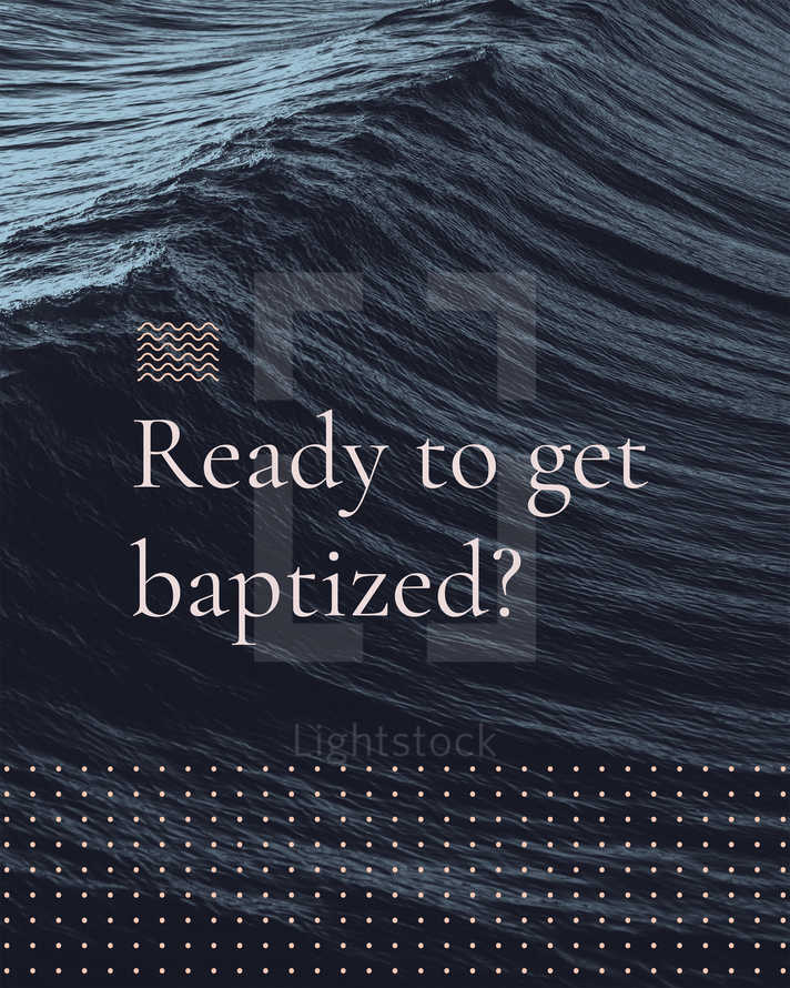 Ready to get baptized?