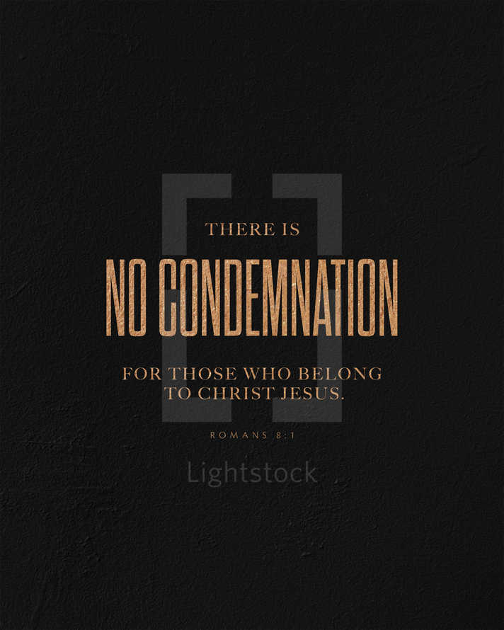 There is no condemnation for those who belong to Christ Jesus. – Romans 8:1