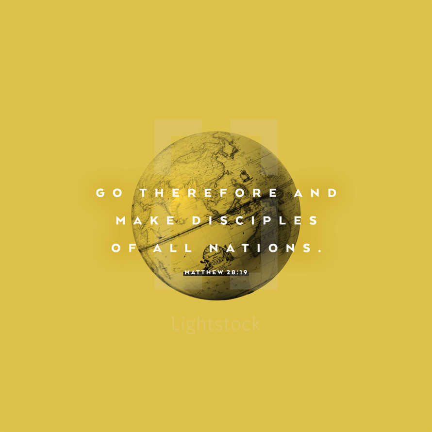 Go therefore and make disciples of all nations. – Matthew 28:19