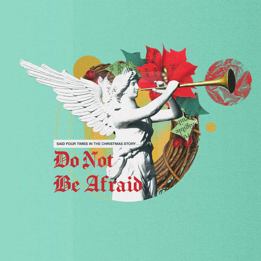 Said four times in the Christmas story: Do not be afraid.