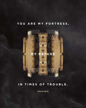 You are my fortress, my refuge in times of trouble. – Psalm 59:16