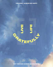 Live life gratefully. You can't always be happy, but you can always be grateful.