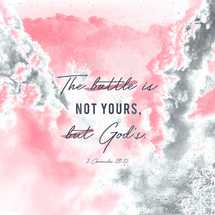The battle is not yours, but God's. – 2 Chronicles 20:15