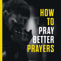 How to pray better prayers: (1) Start with thanks. (2) Ask for God's will to be done. (3) Personalize and pray Scripture. (4) Be honest with God.