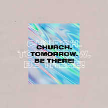 Church. Tomorrow. Be there!