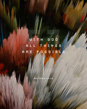 With God all things are possible. – Matthew 19:26