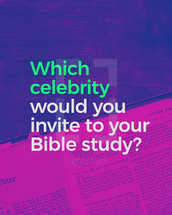 Which celebrity would you invite to your Bible study?