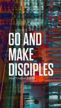 Go and make disciples. – Matthew 28:19